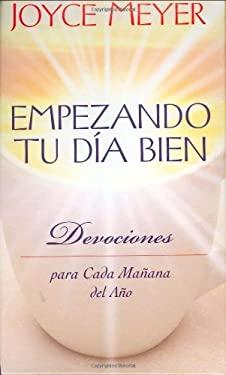 Empezando Tu D&iacutea Bien: Devociones para Cada Ma&ntildeana del A&ntildeo (Spanish Edition) Joyce Meyer