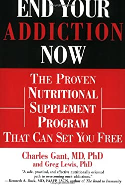 End Your Addiction Now: The Proven Nutritional Supplement Program That Can Set You Free 9780446679817
