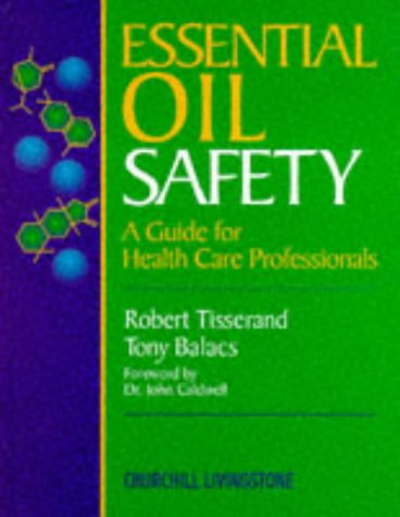 Essential Oil Safety: A Guide for Health Care Professionals 9780443052606