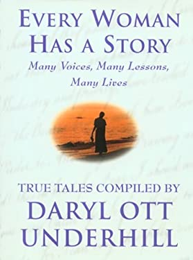Every Woman Has a Story: Many Voices, Many Lessons, Many Lives 9780446524605