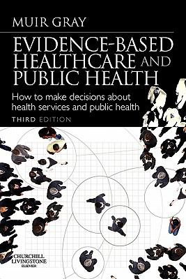 Evidence-Based Healthcare and Public Health: How to Make Decisions about Health Services and Public Health 9780443101236