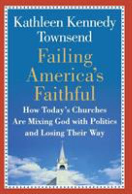 Failing America's Faithful: How Today's Churches Are Mixing God with Politics and Losing Their Way 9780446577151