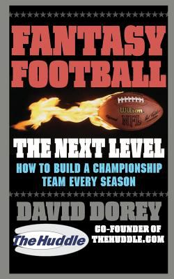 Fantasy Football the Next Level: How to Build a Championship Team Every Season 9780446699259