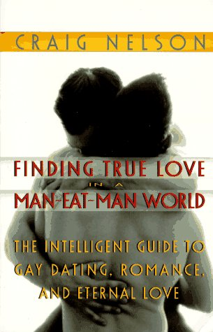 Finding True Love in a Man-Eat-Man World: The Intelligent Guide to Gay Dating, Sex. Romance, and Eternal Love 9780440506898