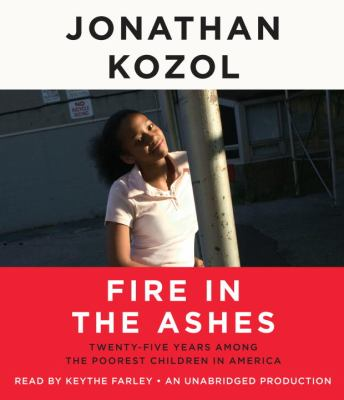 Fire in the Ashes: Twenty-Five Years Among the Poorest Children in America 9780449012598
