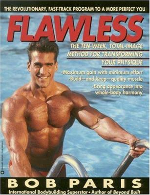 Flawless: The 10-Week Total Image Method for Transforming Your Physique 9780446394062