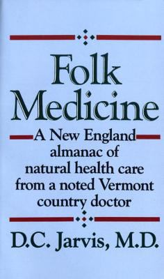Folk Medicine: A New England Almanac of Natural Health Care from a Noted Vermont Country Doctor 9780449208809