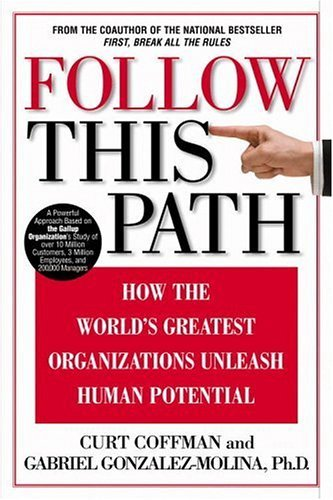 Follow This Path: How the World's Greatest Organizations Drive Growth by Unleashing Human Potential 9780446530507