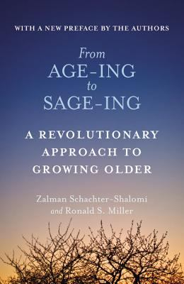 From Age-Ing to Sage-Ing: A Profound New Vision of Growing Older 9780446671774