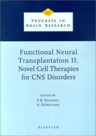 Functional Neural Transplantation II. Novel Cell Therapies for CNS Disorders 9780444501097