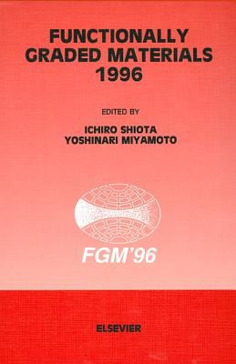 Functionally Graded Materials 1996 I. Shiota, Y. Miyamoto