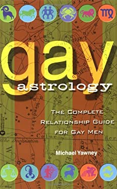 Gay Astrology: The Complete Relationship Guide for Gay Men 9780446677394