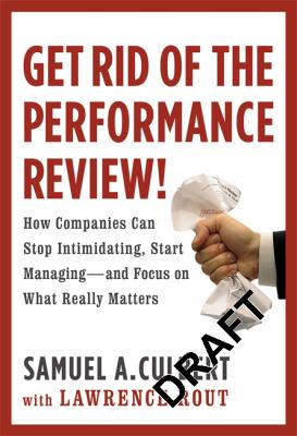 Get Rid of the Performance Review!: How Companies Can Stop Intimidating, Start Managing--And Focus on What Really Matters 9780446556057
