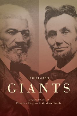 Giants: The Parallel Lives of Frederick Douglass & Abraham Lincoln