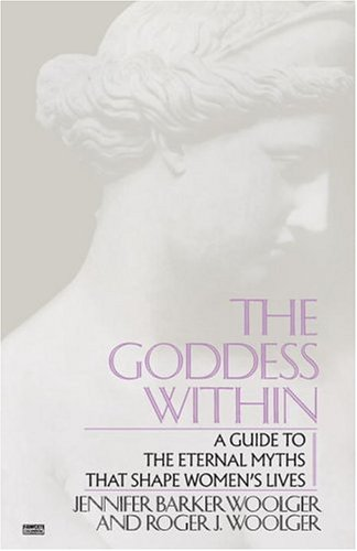 Goddess Within: A Guide to the Eternal Myths That Shape Women's Lives