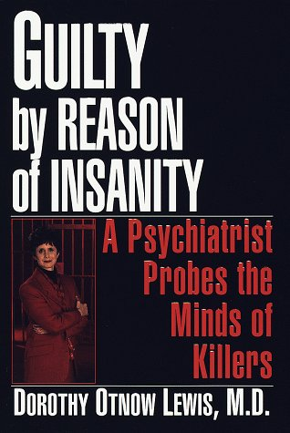 Guilty by Reason of Insanity: A Psychiatrist Probes the Minds of Killers 9780449002773