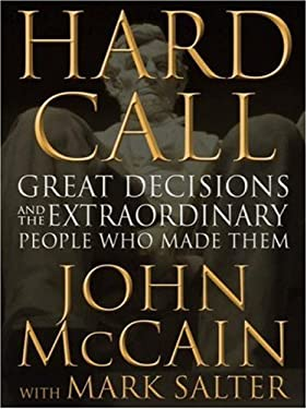 Hard Call: Great Decisions and the Extraordinary People Who Made Them 9780446581424