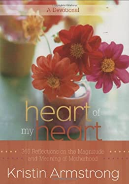 Heart of My Heart: 365 Reflections on the Magnitude and Meaning of Motherhood 9780446561693