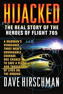 Hijacked: The Real Story of the Heroes of Flight 705 9780440613886