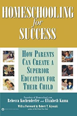 Homeschooling for Success: How Parents Can Create a Superior Education for Their Child 9780446678858