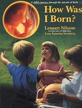 How Was I Born? : A Child's Journey Through the Miracle of Birth