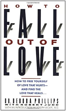 How to Fall Out of Love: How to Free Yourself of Love That Hurts--And Find the Love That Heals... 9780446314084