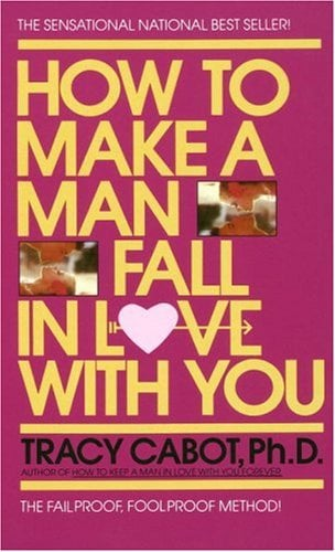 How to Make a Man Fall in Love with You: The Fail-Proof, Fool-Proof Method 9780440145363