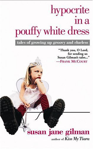 Hypocrite in a Pouffy White Dress: Tales of Growing Up Groovy and Clueless 9780446679497