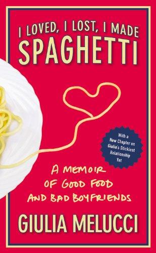 I Loved, I Lost, I Made Spaghetti: A Memoir of Good Food and Bad Boyfriends 9780446534413