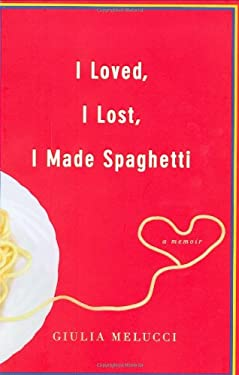 I Loved, I Lost, I Made Spaghetti: A Memoir 9780446534420