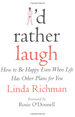I'd Rather Laugh: How to Be Happy Even When Life Has Other Plans for You 9780446526760