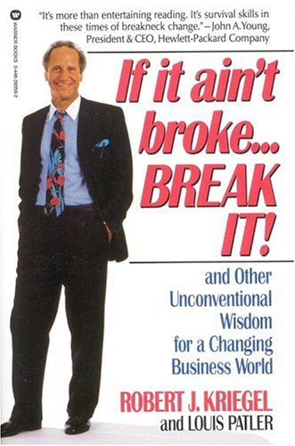 If It Ain't Broke...Break It!: And Other Unconventional Wisdom for a Changing Business World 9780446393591