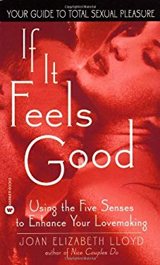 If It Feels Good: Using the Five Senses to Enhance Your Lovemaking 9780446611411