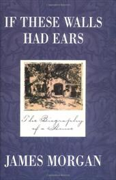 If These Walls Had Ears: The Biography of a House