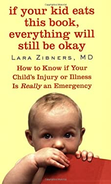 If Your Kid Eats This Book, Everything Will Still Be Okay: How to Know If Your Child's Injury or Illness Is Really an Emergency 9780446508803