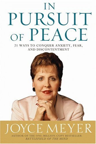 In Pursuit of Peace: 21 Ways to Conquer Anxiety, Fear, and Discontentment 9780446531955