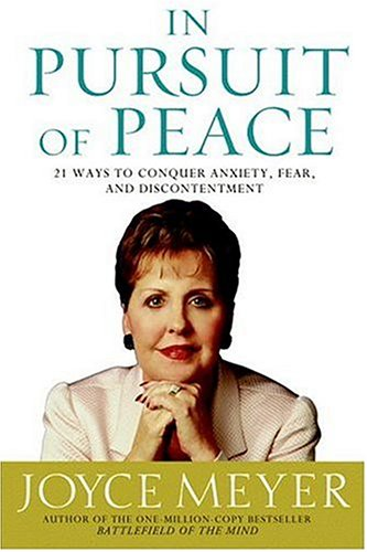 In Pursuit of Peace: 21 Ways to Conquer Anxiety, Fear, and Discontentment 9780446577359