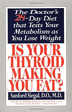 Is Your Thyroid Making You Fat: The Doctor's 28-Day Diet That Tests Your Metabolism as You Lose Weight 9780446677103
