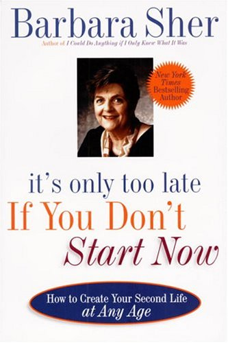 It's Only Too Late If You Don't Start Now: How to Create Your Second Life at Any Age 9780440507185