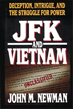 JFK and Vietnam: Deception, Intrigue, and the Struggle for Power by John M. Newman