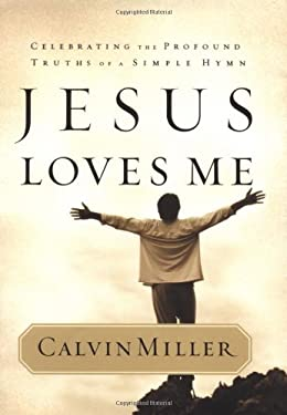 Jesus Loves Me: Celebrating the Profound Truths of a Simple Hymn 9780446529204