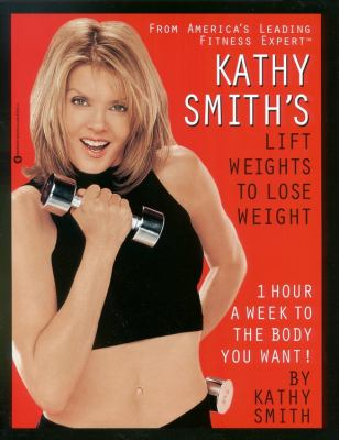 Kathy Smith's Lift Weights to Lose Weight 9780446676311