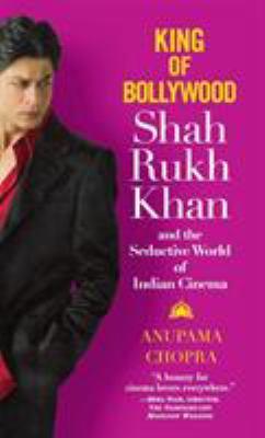 King of Bollywood: Shah Rukh Khan and the Seductive World of Indian Cinema 9780446578585