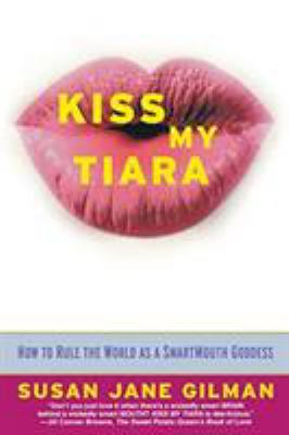 Kiss My Tiara: How to Rule the World as a SmartMouth Goddess 9780446675772