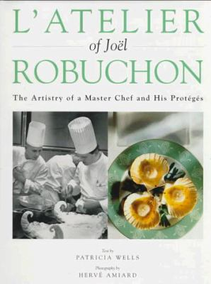 L'Atelier of Joel Robuchon: The Artistry of a Master Chef and His Proteges 9780442026523