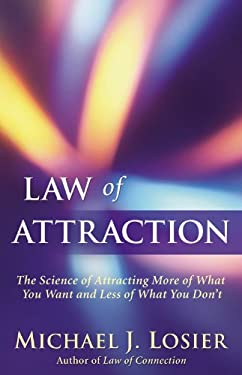 Law of Attraction: The Science of Attracting More of What You Want and Less of What You Don't 9780446199735