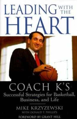 Leading with the Heart: Coach K's Successful Strategies for Basketball, Business, and Life 9780446526265