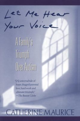 Let Me Hear Your Voice: A Family's Triumph Over Autism 9780449906644