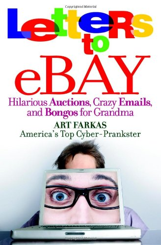 Letters to Ebay: Hilarious Auctions, Crazy Emails, and Bongos for Grandma 9780446699587