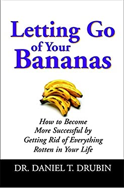 Letting Go of Your Bananas: How to Become More Successful by Getting Rid of Everything Rotten in Your Life 9780446579575